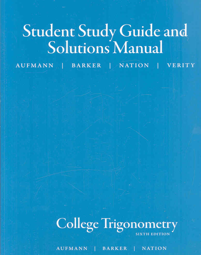 College Trigonometry By Aufmann, Richard N./ Barker, Vernon C./ Nation, Richard D./ Verity, Christine S. [Study Guide Edition]